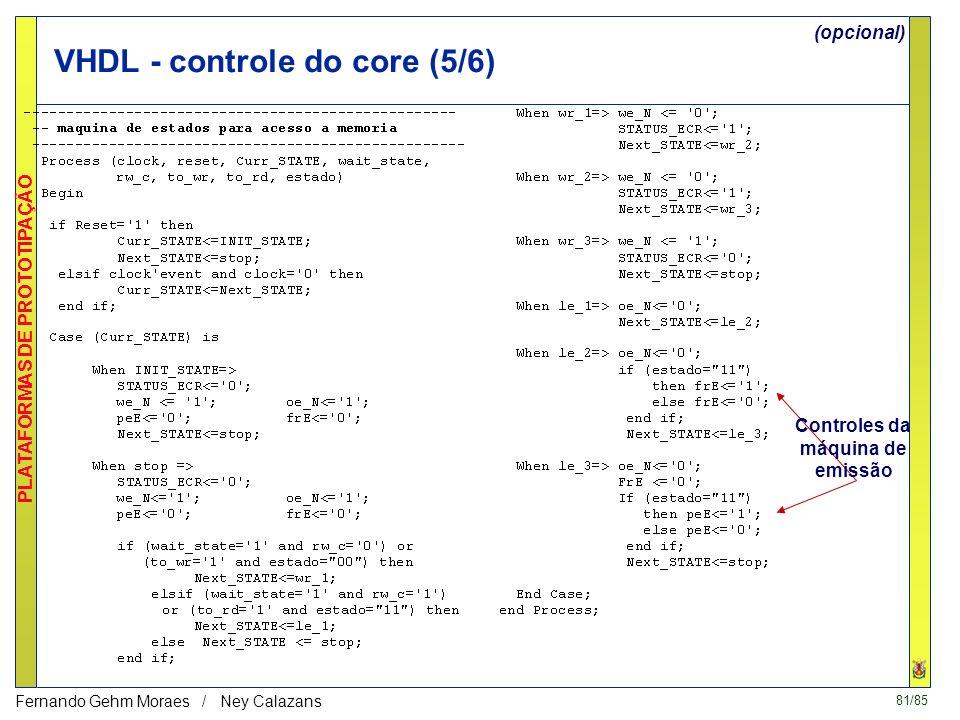 80/85 PLATAFORMAS DE PROTOTIPAÇÃO Fernando Gehm Moraes / Ney Calazans VHDL - controle do core (4/6) Saída com debug: - último endereço lido - endereço