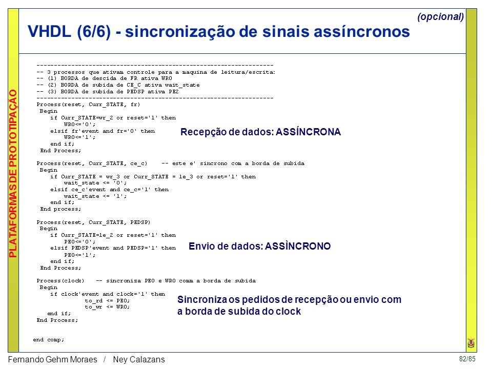 81/85 PLATAFORMAS DE PROTOTIPAÇÃO Fernando Gehm Moraes / Ney Calazans VHDL - controle do core (5/6) Controles da máquina de emissão (opcional)
