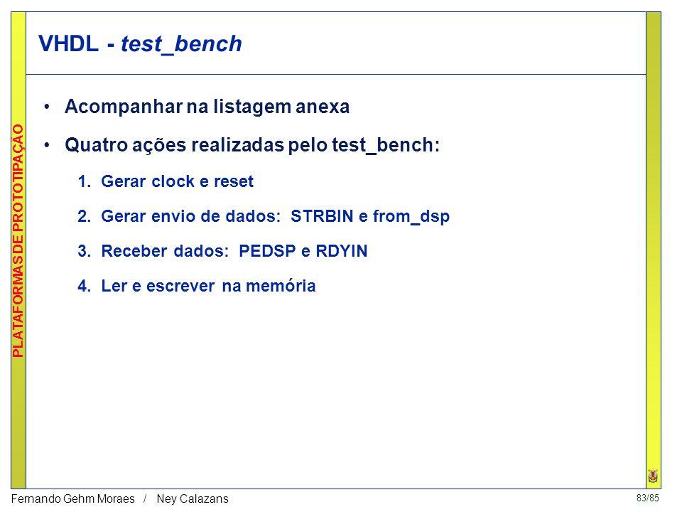 82/85 PLATAFORMAS DE PROTOTIPAÇÃO Fernando Gehm Moraes / Ney Calazans VHDL (6/6) - sincronização de sinais assíncronos Recepção de dados: ASSÍNCRONA E
