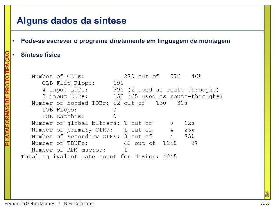 87/85 PLATAFORMAS DE PROTOTIPAÇÃO Fernando Gehm Moraes / Ney Calazans Inputs (test_bench) Simulação apenas do processador New instruction beginning Me