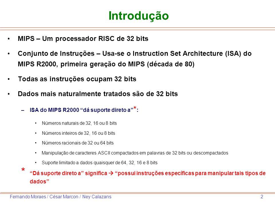 2Fernando Moraes / César Marcon / Ney Calazans Introdução MIPS – Um processador RISC de 32 bits Conjunto de Instruções – Usa-se o Instruction Set Arch