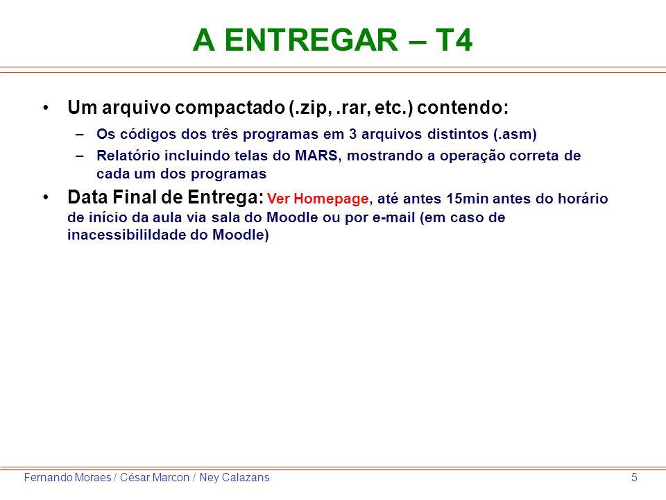 5Fernando Moraes / César Marcon / Ney Calazans A ENTREGAR – T4 Um arquivo compactado (.zip,.rar, etc.) contendo: –Os códigos dos três programas em 3 a