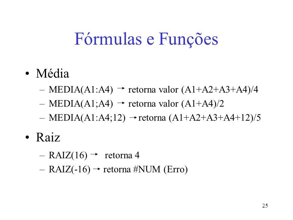 25 Fórmulas e Funções Média –MEDIA(A1:A4) retorna valor (A1+A2+A3+A4)/4 –MEDIA(A1;A4) retorna valor (A1+A4)/2 –MEDIA(A1:A4;12) retorna (A1+A2+A3+A4+12