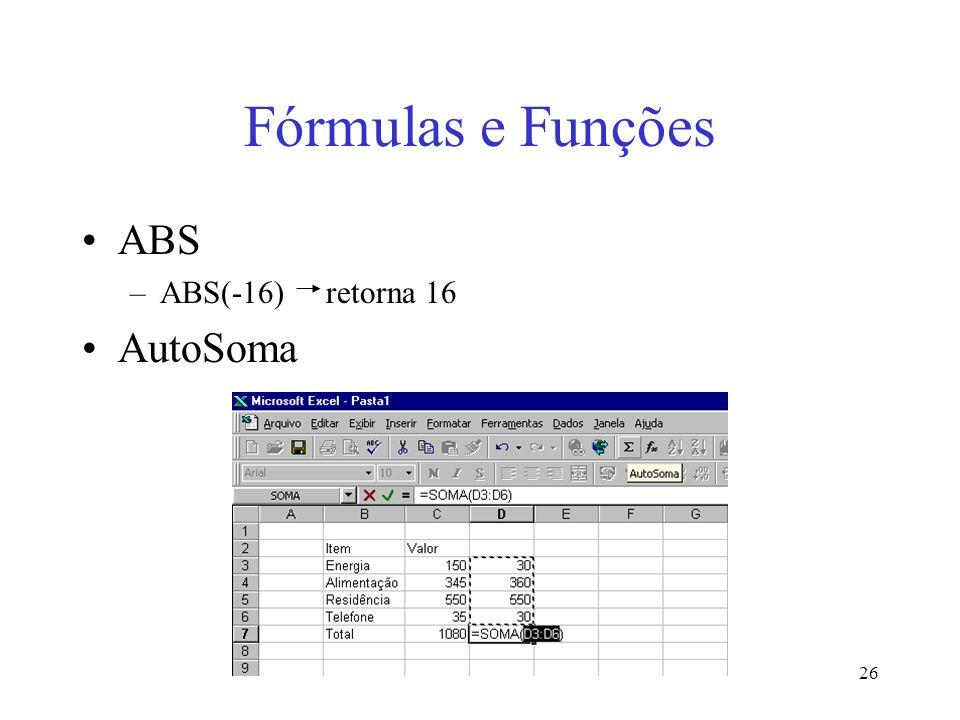 26 Fórmulas e Funções ABS –ABS(-16) retorna 16 AutoSoma