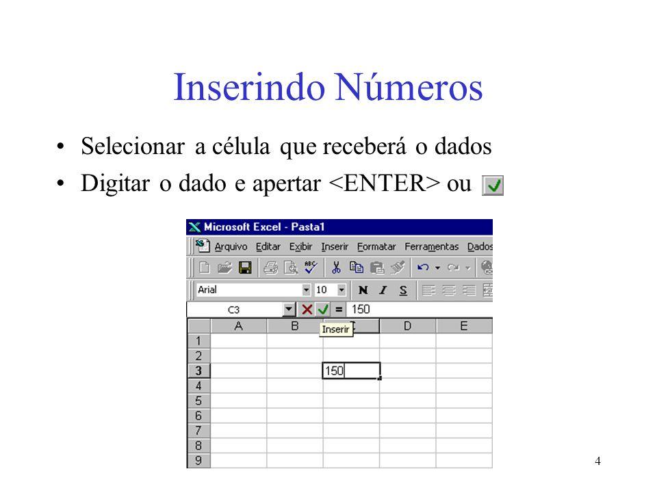 4 Inserindo Números Selecionar a célula que receberá o dados Digitar o dado e apertar ou