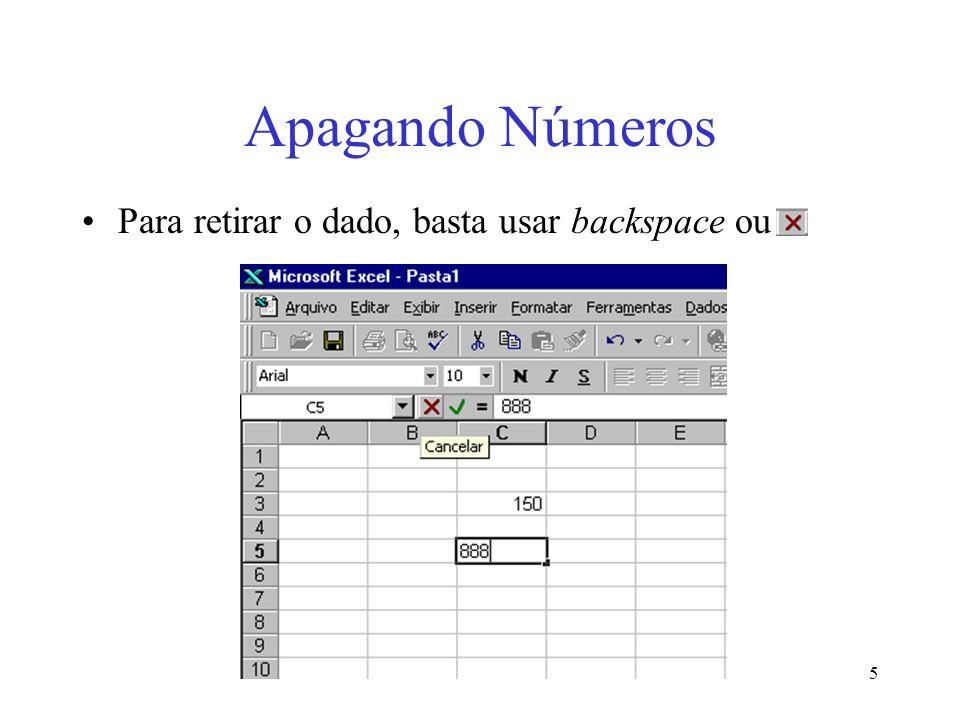 5 Apagando Números Para retirar o dado, basta usar backspace ou