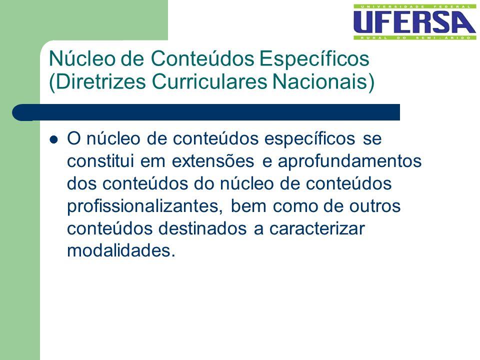 Núcleo de Conteúdos Específicos (Diretrizes Curriculares Nacionais) O núcleo de conteúdos específicos se constitui em extensões e aprofundamentos dos