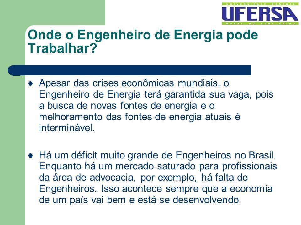 Onde o Engenheiro de Energia pode Trabalhar? Apesar das crises econômicas mundiais, o Engenheiro de Energia terá garantida sua vaga, pois a busca de n