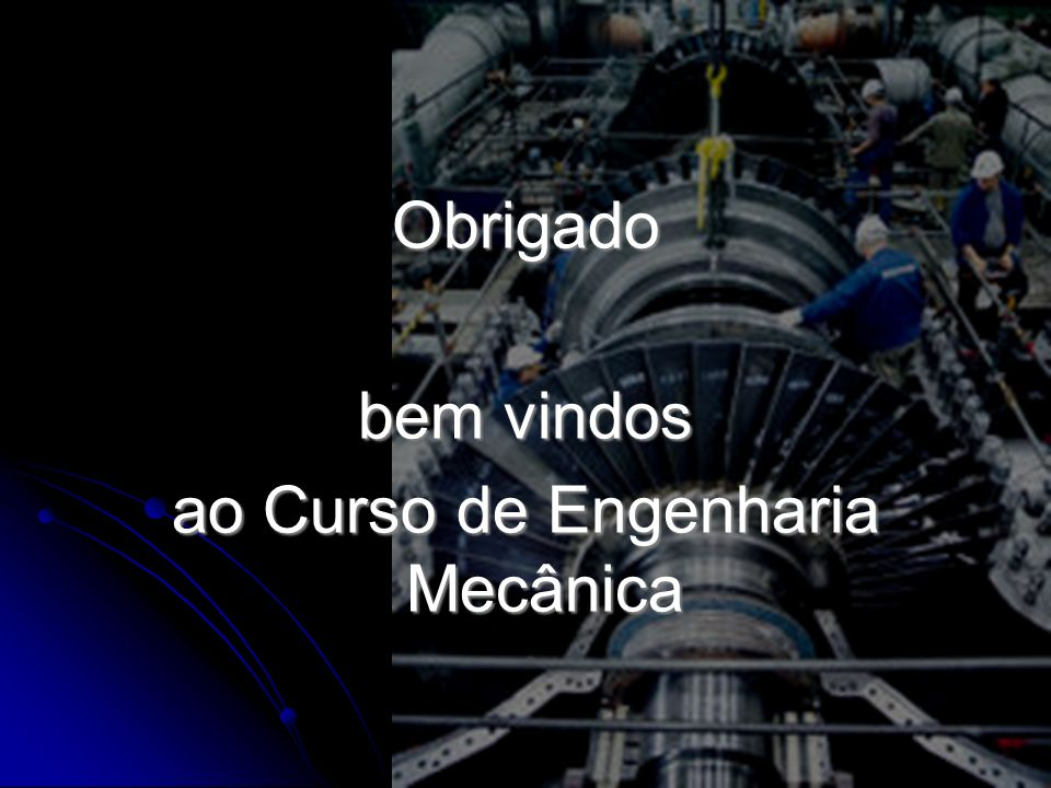Obrigado bem vindos ao Curso de Engenharia Mecânica