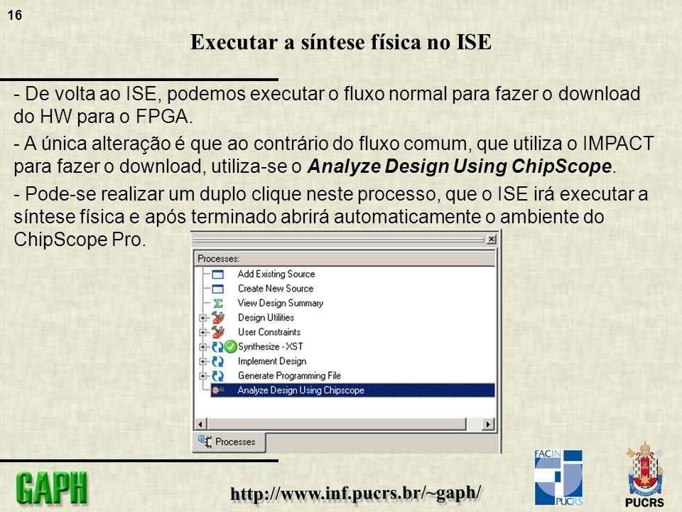16 Executar a síntese física no ISE - De volta ao ISE, podemos executar o fluxo normal para fazer o download do HW para o FPGA.