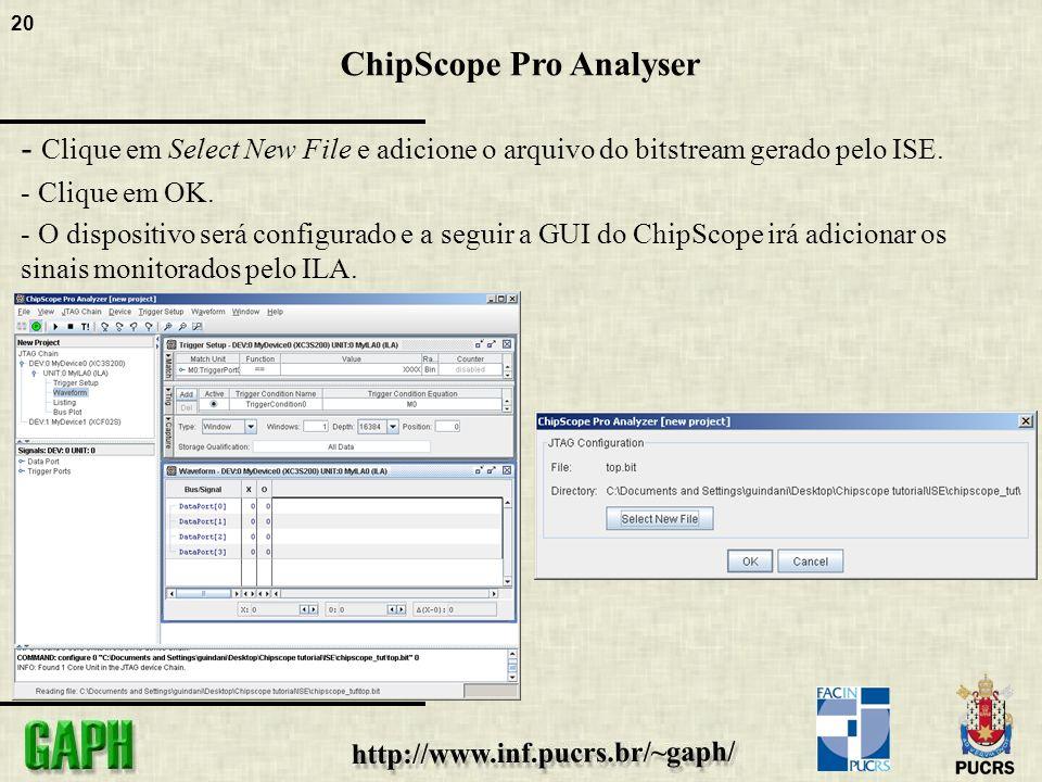 20 ChipScope Pro Analyser - Clique em Select New File e adicione o arquivo do bitstream gerado pelo ISE.