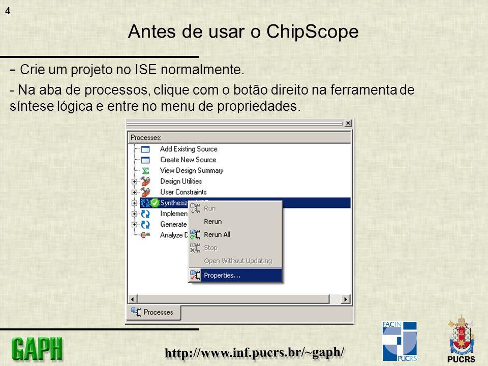 4 Antes de usar o ChipScope - Crie um projeto no ISE normalmente.