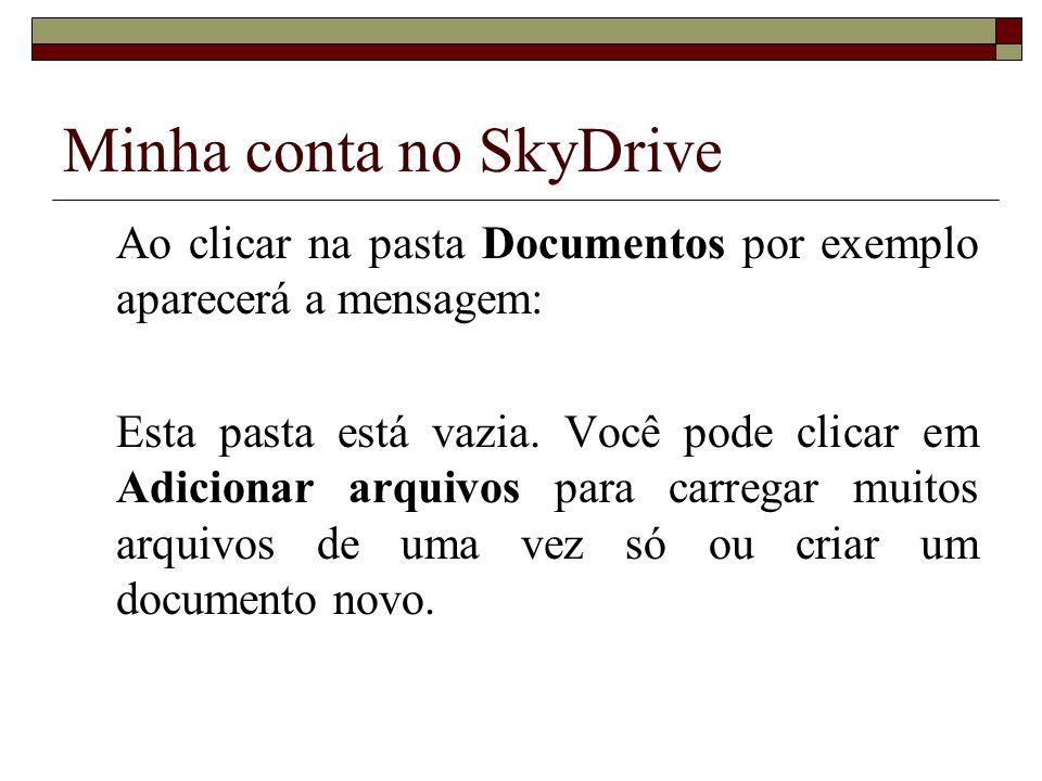 Minha conta no SkyDrive Ao clicar na pasta Documentos por exemplo aparecerá a mensagem: Esta pasta está vazia. Você pode clicar em Adicionar arquivos