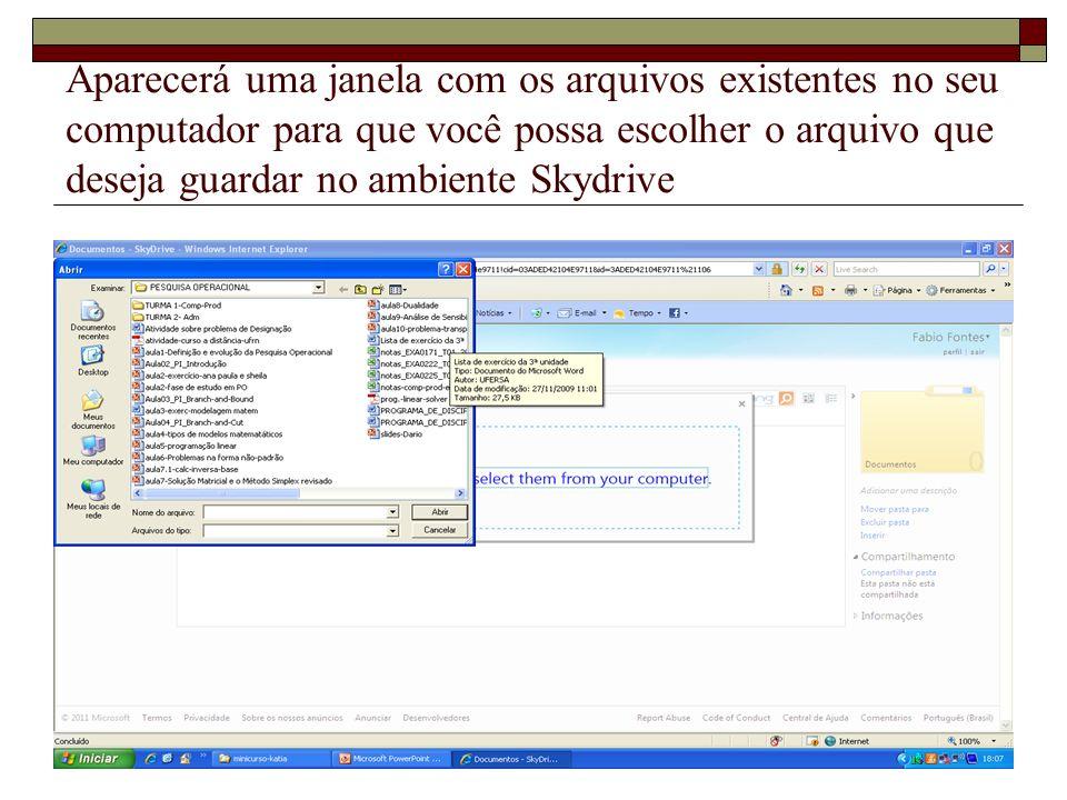 Aparecerá uma janela com os arquivos existentes no seu computador para que você possa escolher o arquivo que deseja guardar no ambiente Skydrive