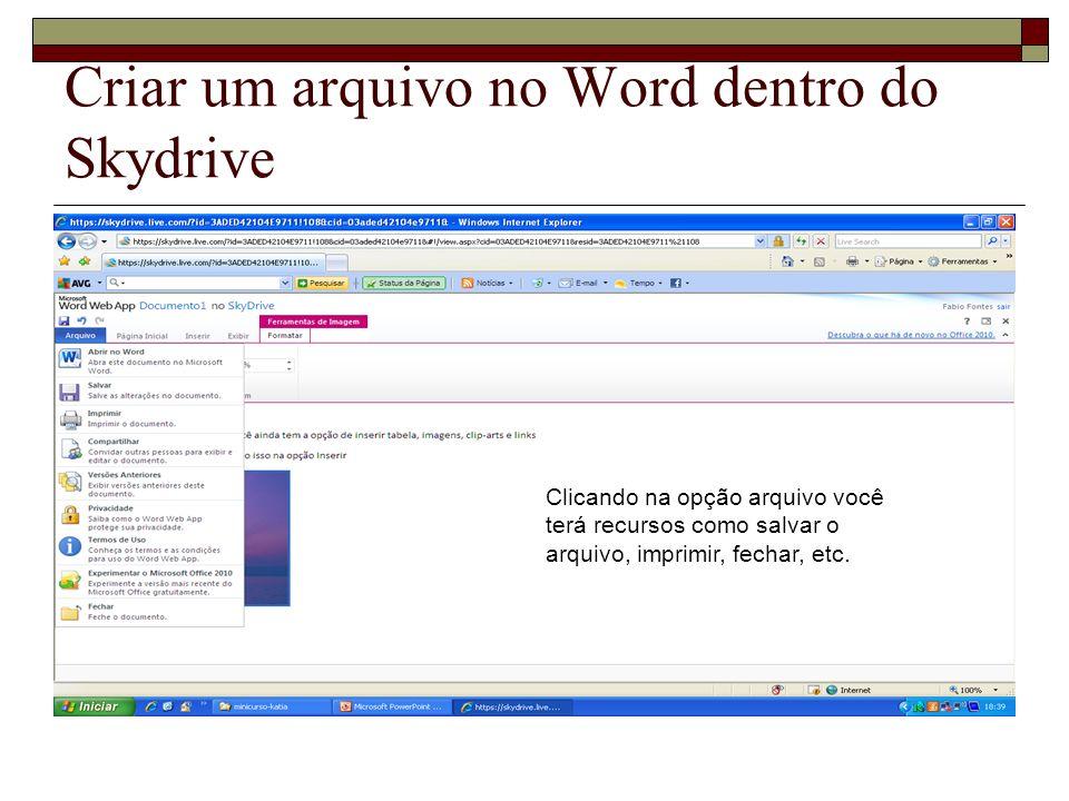 Clicando na opção arquivo você terá recursos como salvar o arquivo, imprimir, fechar, etc.