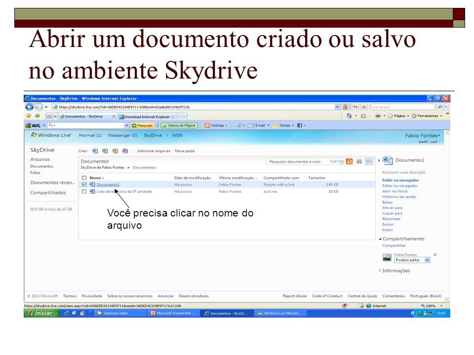 Abrir um documento criado ou salvo no ambiente Skydrive Você precisa clicar no nome do arquivo