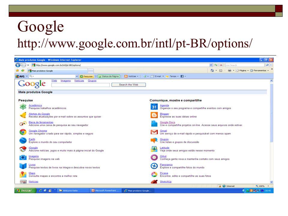 Google http://www.google.com.br/intl/pt-BR/options/