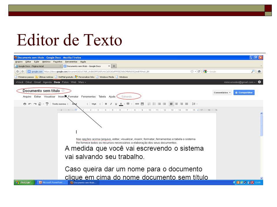 Editor de Texto A medida que você vai escrevendo o sistema vai salvando seu trabalho. Caso queira dar um nome para o documento clique em cima do nome