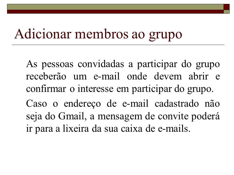 As pessoas convidadas a participar do grupo receberão um e-mail onde devem abrir e confirmar o interesse em participar do grupo. Caso o endereço de e-