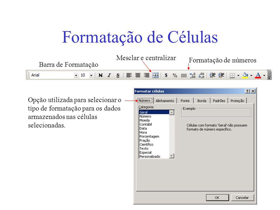 10 Formatação de Células Barra de Formatação Opção utilizada para selecionar o tipo de formatação para os dados armazenados nas células selecionadas.