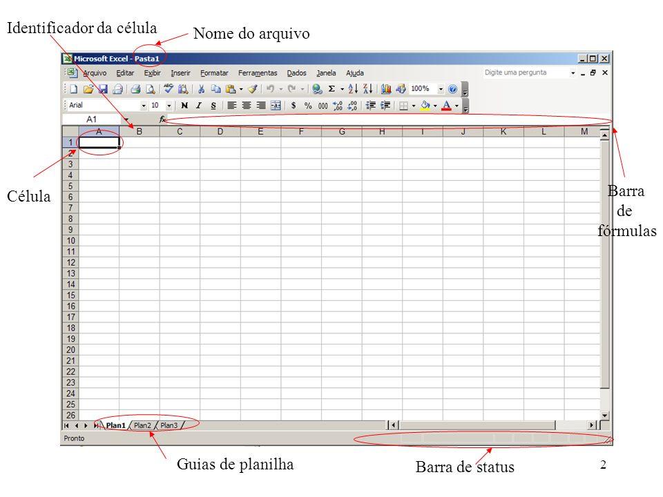 2 Nome do arquivo Célula Barra de fórmulas Guias de planilha Barra de status Identificador da célula
