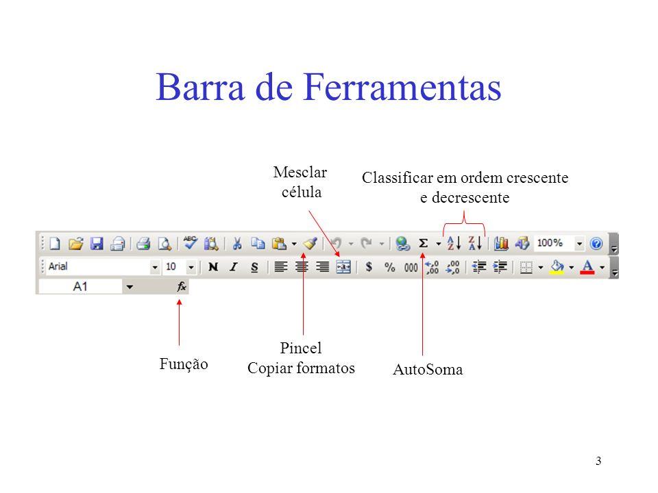 3 Barra de Ferramentas AutoSoma Função Classificar em ordem crescente e decrescente Pincel Copiar formatos Mesclar célula