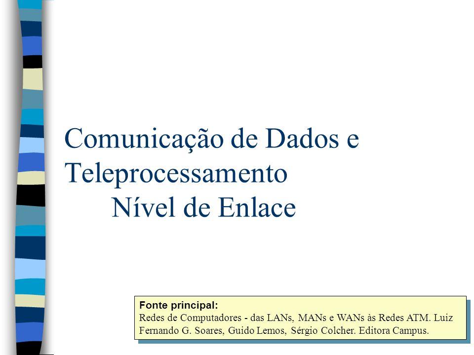 Comunicação de Dados e Teleprocessamento Nível de Enlace Fonte principal: Redes de Computadores - das LANs, MANs e WANs às Redes ATM. Luiz Fernando G.