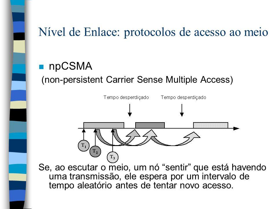 Nível de Enlace: protocolos de acesso ao meio n npCSMA (non-persistent Carrier Sense Multiple Access) Se, ao escutar o meio, um nó sentir que está hav