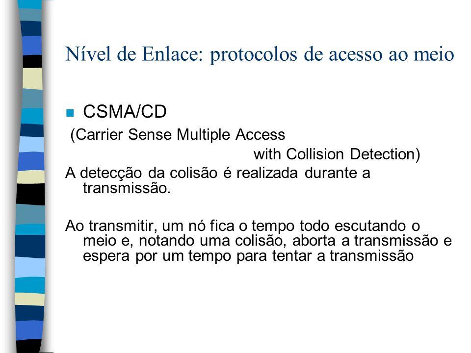Nível de Enlace: protocolos de acesso ao meio n CSMA/CD (Carrier Sense Multiple Access with Collision Detection) A detecção da colisão é realizada dur