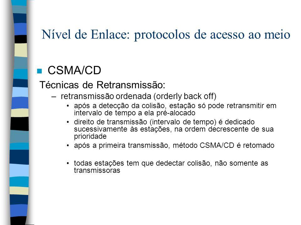 Nível de Enlace: protocolos de acesso ao meio n CSMA/CD Técnicas de Retransmissão: –retransmissão ordenada (orderly back off) após a detecção da colis