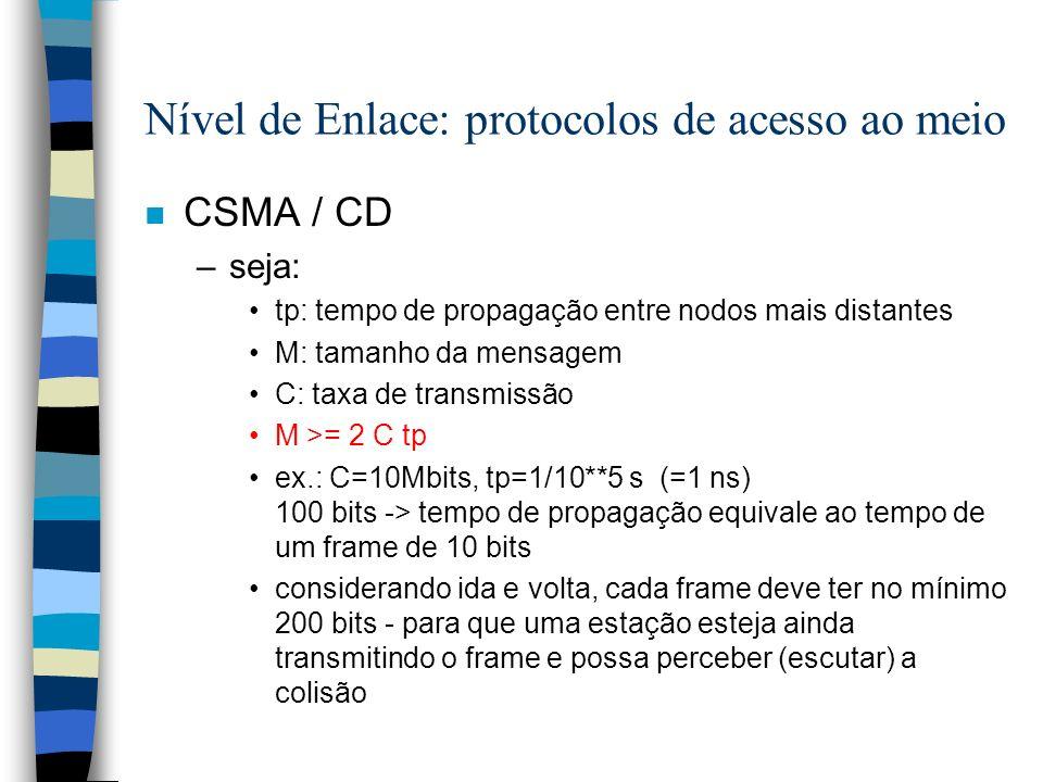 Nível de Enlace: protocolos de acesso ao meio n CSMA / CD –seja: tp: tempo de propagação entre nodos mais distantes M: tamanho da mensagem C: taxa de