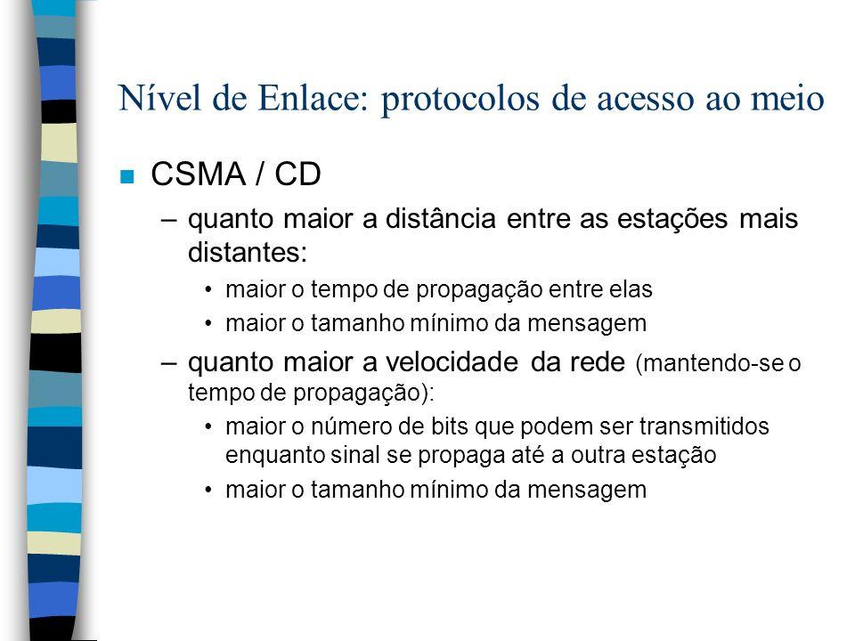 Nível de Enlace: protocolos de acesso ao meio n CSMA / CD –quanto maior a distância entre as estações mais distantes: maior o tempo de propagação entr