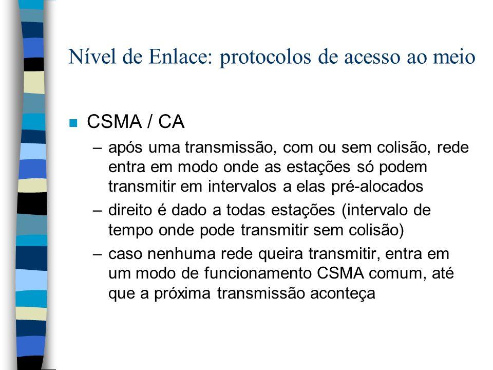 Nível de Enlace: protocolos de acesso ao meio n CSMA / CA –após uma transmissão, com ou sem colisão, rede entra em modo onde as estações só podem tran