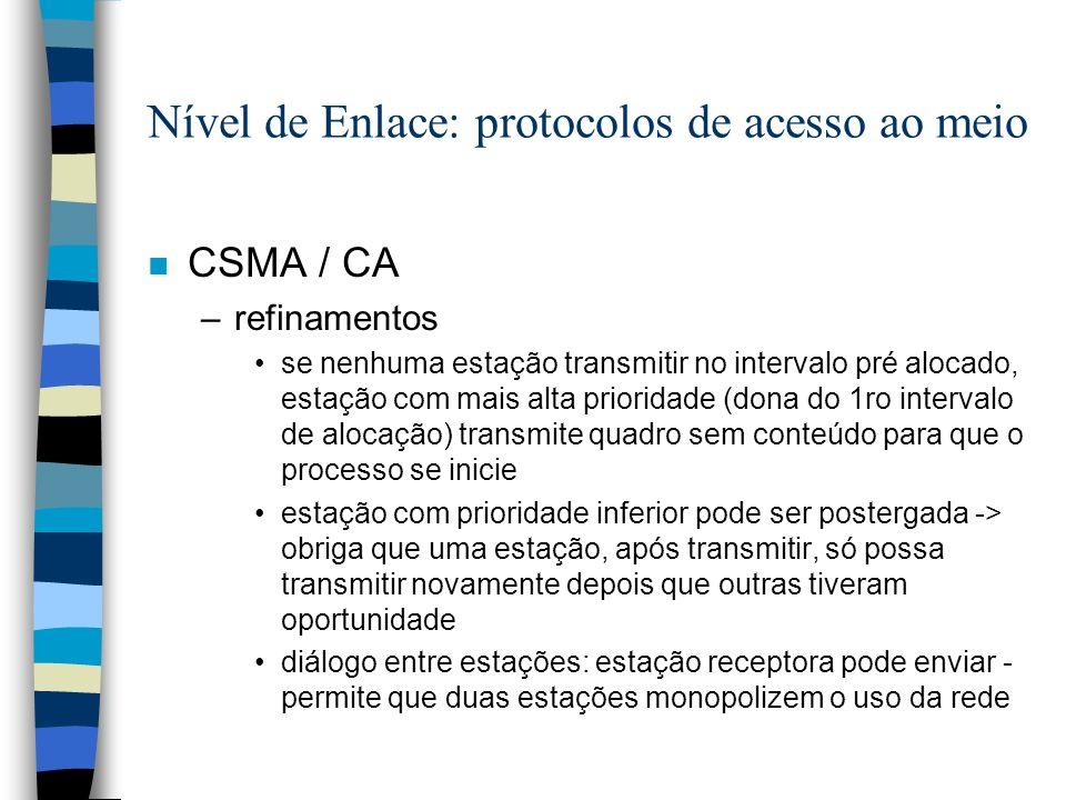 Nível de Enlace: protocolos de acesso ao meio n CSMA / CA –refinamentos se nenhuma estação transmitir no intervalo pré alocado, estação com mais alta