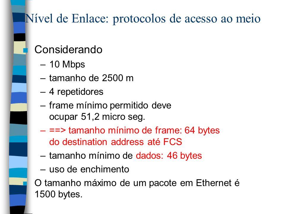 Nível de Enlace: protocolos de acesso ao meio n Considerando –10 Mbps –tamanho de 2500 m –4 repetidores –frame mínimo permitido deve ocupar 51,2 micro