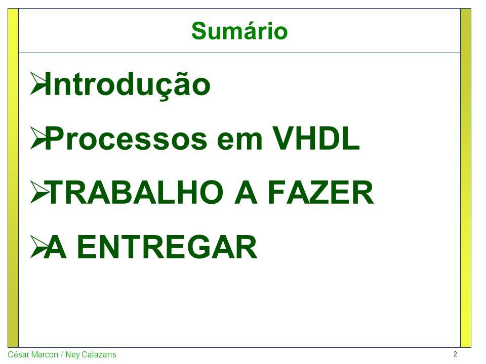 3 César Marcon / Ney Calazans Sumário Introdução Processos em VHDL TRABALHO A FAZER A ENTREGAR