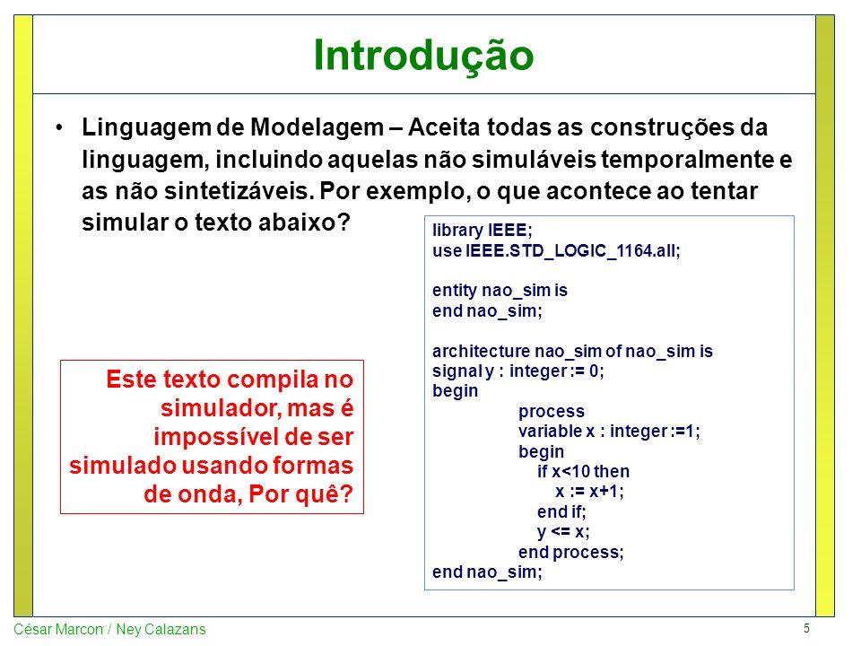 6 César Marcon / Ney Calazans Introdução Linguagem de Simulação – Aceita parte das construções da linguagem, incluindo descrições de hardware sintetizáveis e os testbenches usados para validá-lo.