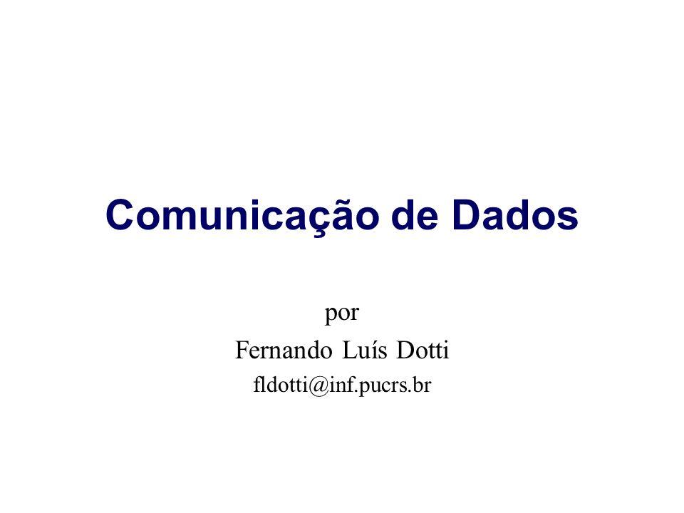 Comunicação de Dados por Fernando Luís Dotti fldotti@inf.pucrs.br