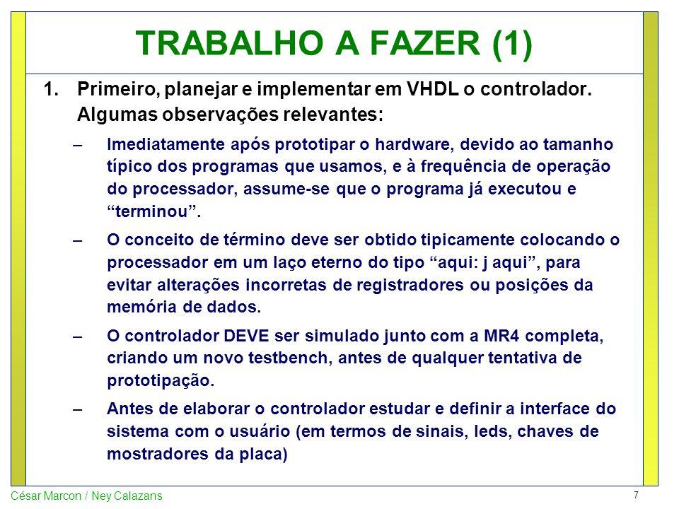7 César Marcon / Ney Calazans TRABALHO A FAZER (1) 1.Primeiro, planejar e implementar em VHDL o controlador.
