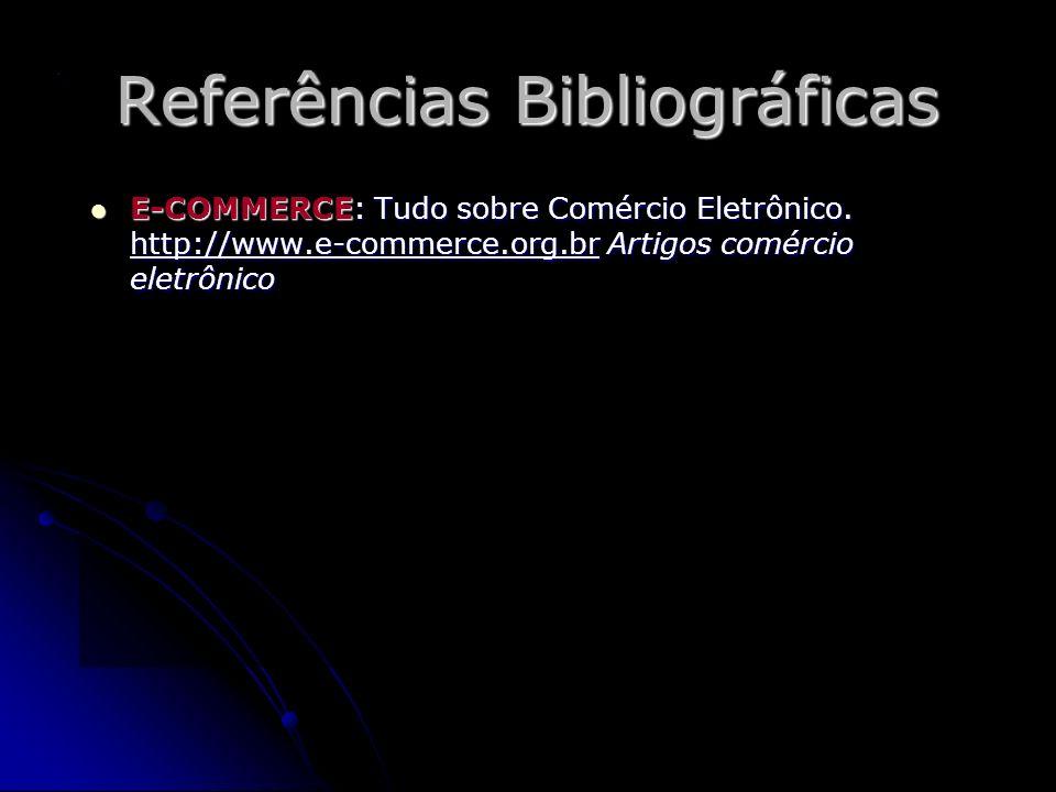 Estér Eunice de Souza Acadêmica do Curso de Bacharelado em Informática - 1.º Ano Referências Bibliográficas E-COMMERCE: Tudo sobre Comércio Eletrônico.