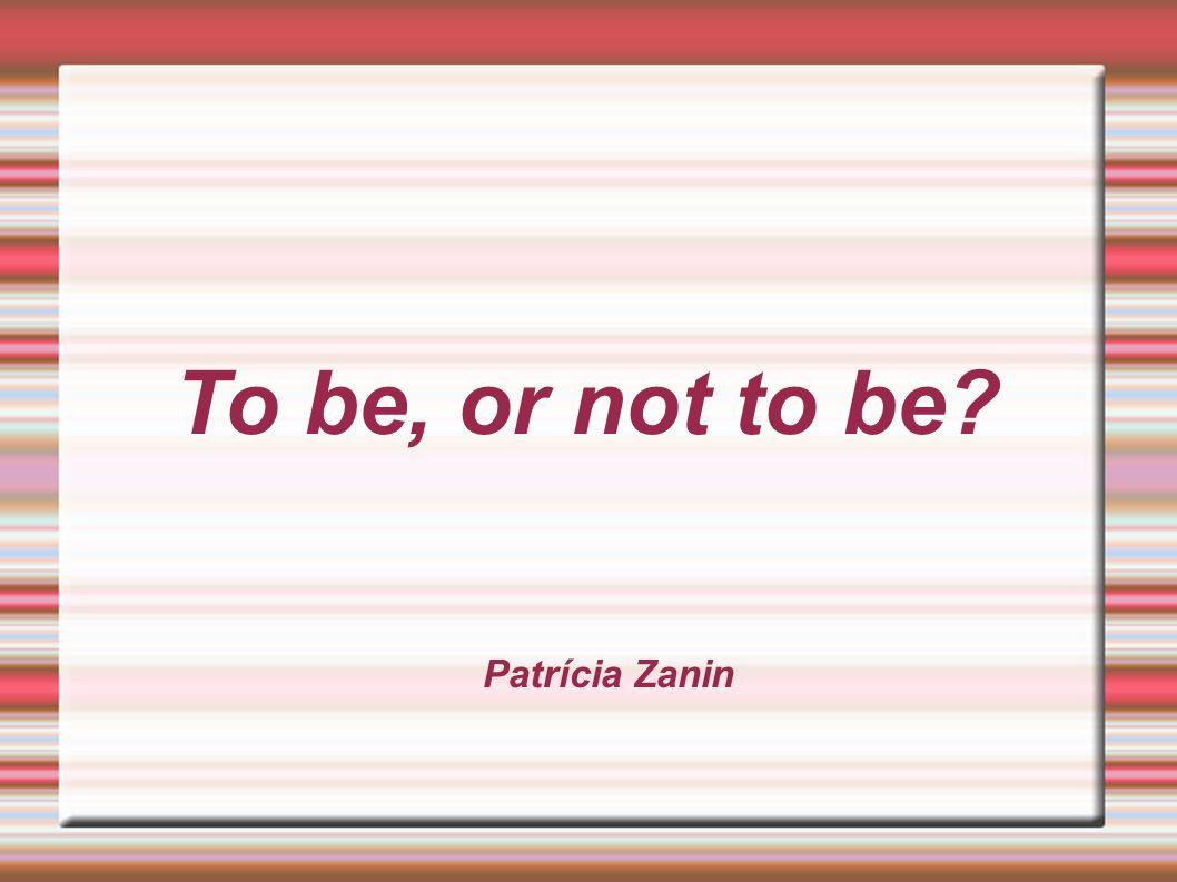 To be, or not to be? Patrícia Zanin