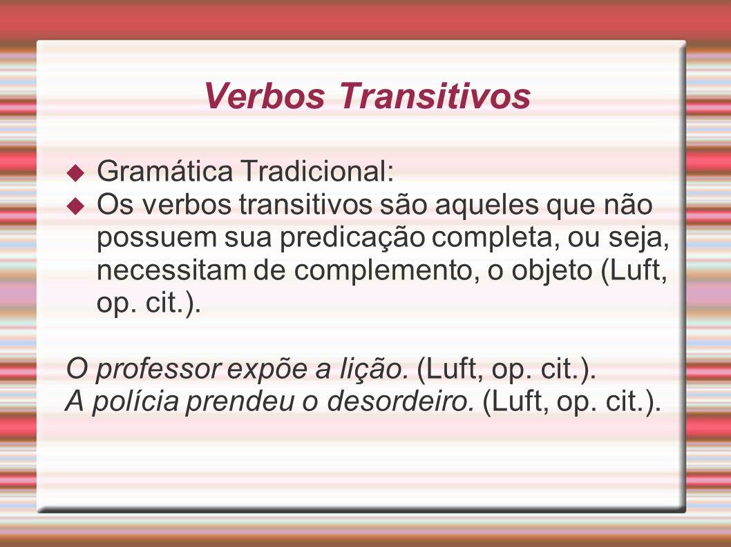 Verbos Transitivos Gramática Tradicional: Os verbos transitivos são aqueles que não possuem sua predicação completa, ou seja, necessitam de complement
