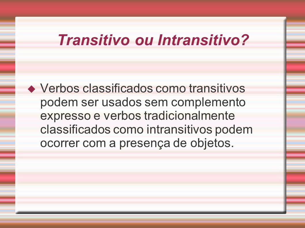 Transitivo ou Intransitivo? Verbos classificados como transitivos podem ser usados sem complemento expresso e verbos tradicionalmente classificados co