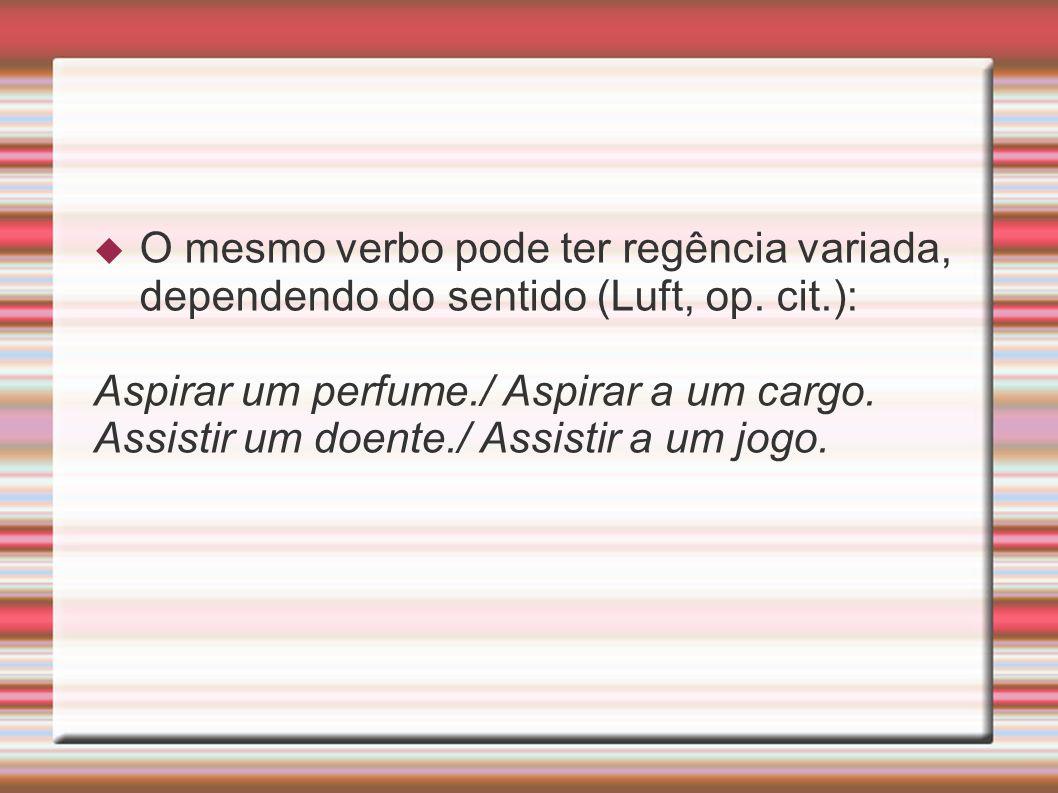 O mesmo verbo pode ter regência variada, dependendo do sentido (Luft, op. cit.): Aspirar um perfume./ Aspirar a um cargo. Assistir um doente./ Assisti
