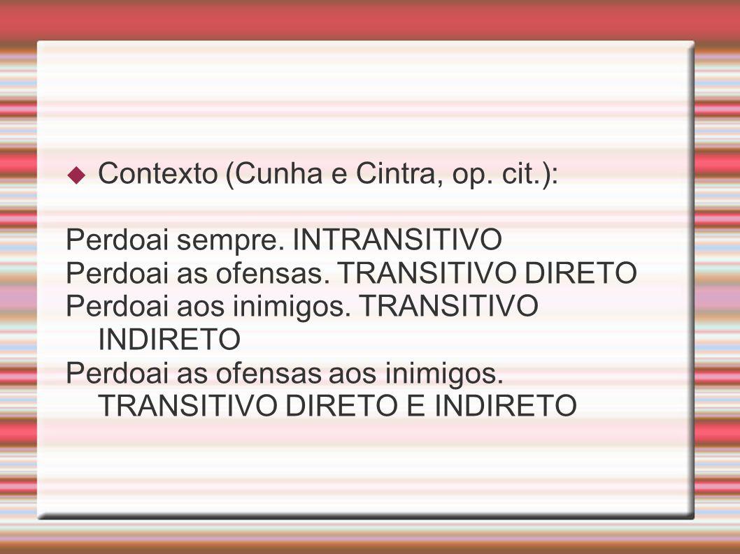 Contexto (Cunha e Cintra, op. cit.): Perdoai sempre. INTRANSITIVO Perdoai as ofensas. TRANSITIVO DIRETO Perdoai aos inimigos. TRANSITIVO INDIRETO Perd