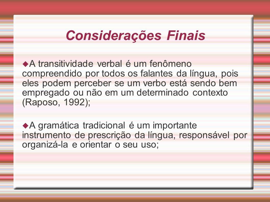 Considerações Finais A transitividade verbal é um fenômeno compreendido por todos os falantes da língua, pois eles podem perceber se um verbo está sen