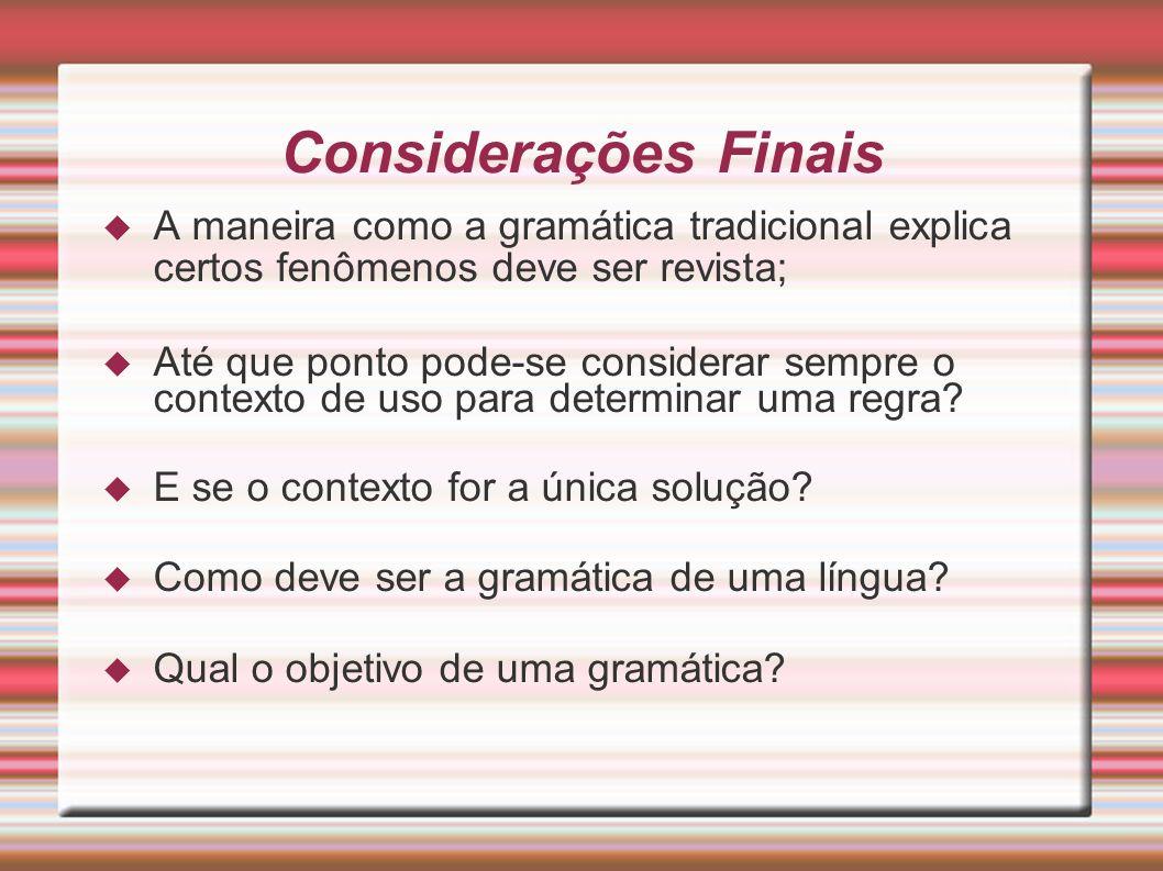 Considerações Finais A maneira como a gramática tradicional explica certos fenômenos deve ser revista; Até que ponto pode-se considerar sempre o conte