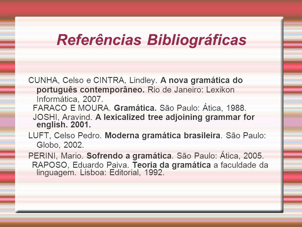 Referências Bibliográficas CUNHA, Celso e CINTRA, Lindley. A nova gramática do português contemporâneo. Rio de Janeiro: Lexikon Informática, 2007. FAR