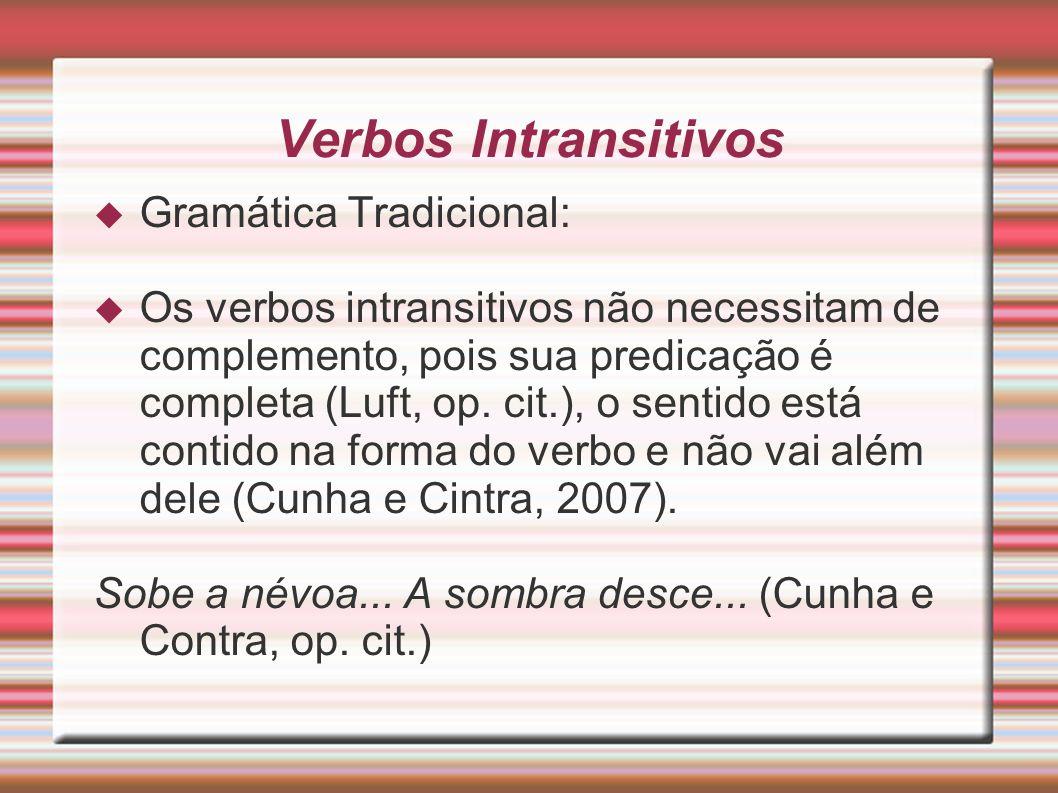Verbos Intransitivos Gramática Tradicional: Os verbos intransitivos não necessitam de complemento, pois sua predicação é completa (Luft, op. cit.), o