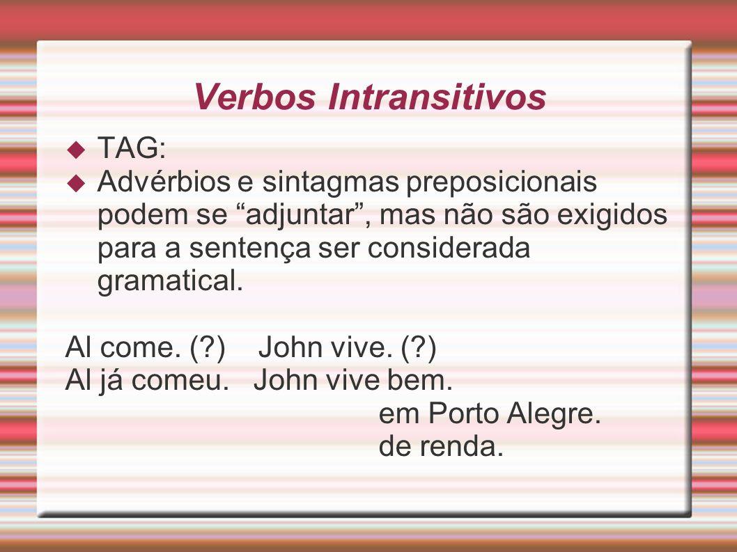 Verbos Intransitivos TAG: Advérbios e sintagmas preposicionais podem se adjuntar, mas não são exigidos para a sentença ser considerada gramatical. Al